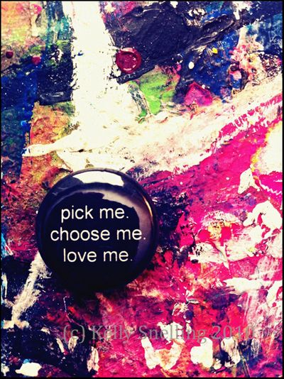 Pick me choose me love me_(c)